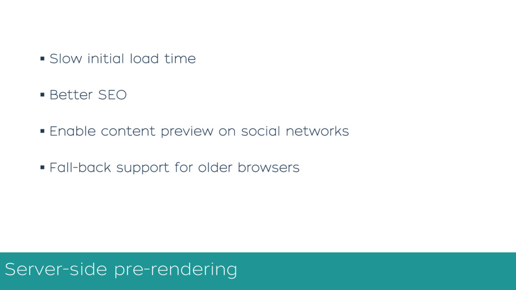 § Slow initial load time § Better SEO § Enable ...