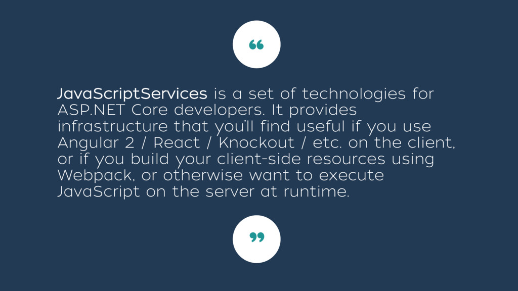 JavaScriptServices is a set of technologies for...