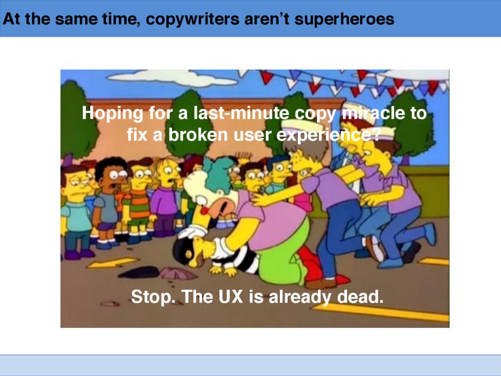 At the same time, copywriters aren't superheroe...