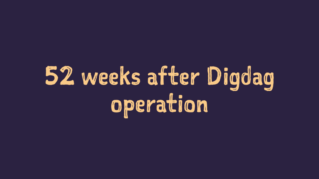 52 weeks after Digdag operation