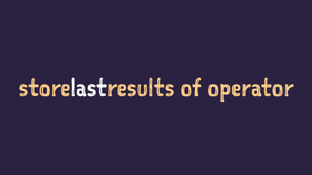 storelastresults of operator