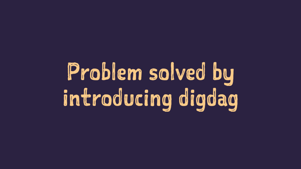 Problem solved by introducing digdag