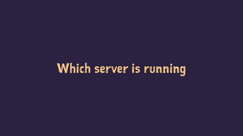 Which server is running