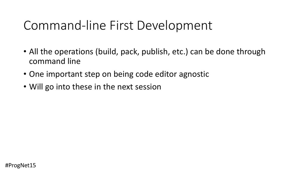 Command-line First Development • All the operat...