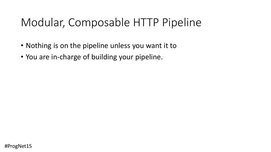 Modular, Composable HTTP Pipeline • Nothing is ...