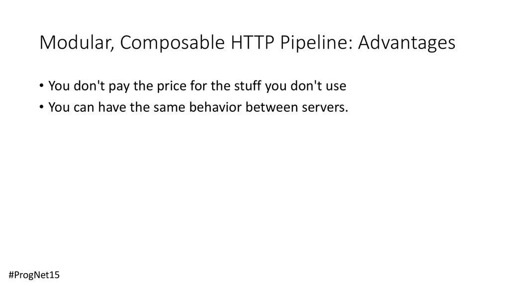 Modular, Composable HTTP Pipeline: Advantages •...