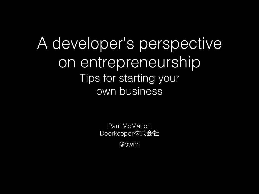 A developer's perspective on entrepreneurship