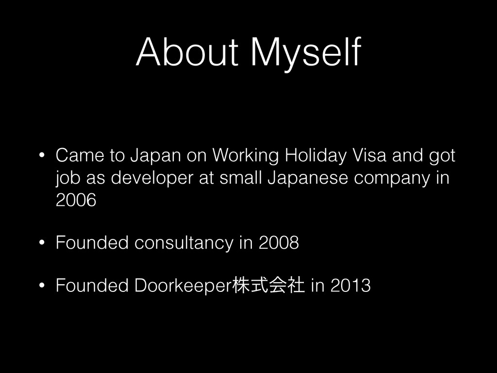 About Myself • Came to Japan on Working Holiday...