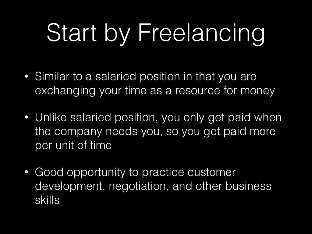 Start by Freelancing • Similar to a salaried po...