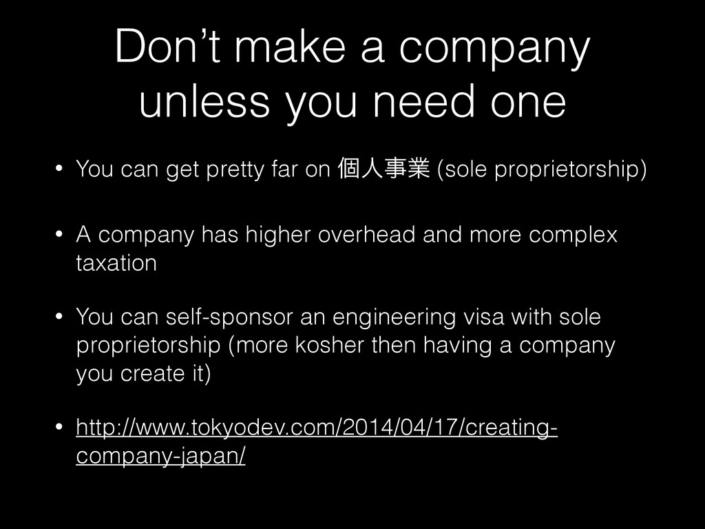 Don't make a company unless you need one • You ...