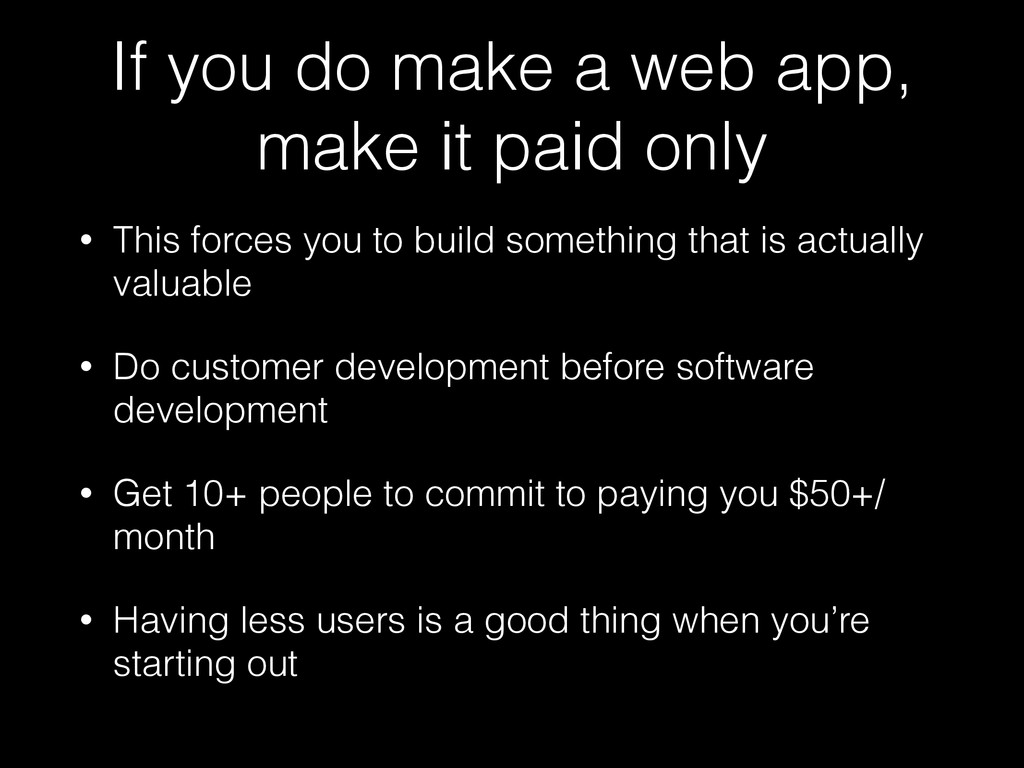 If you do make a web app, make it paid only • T...