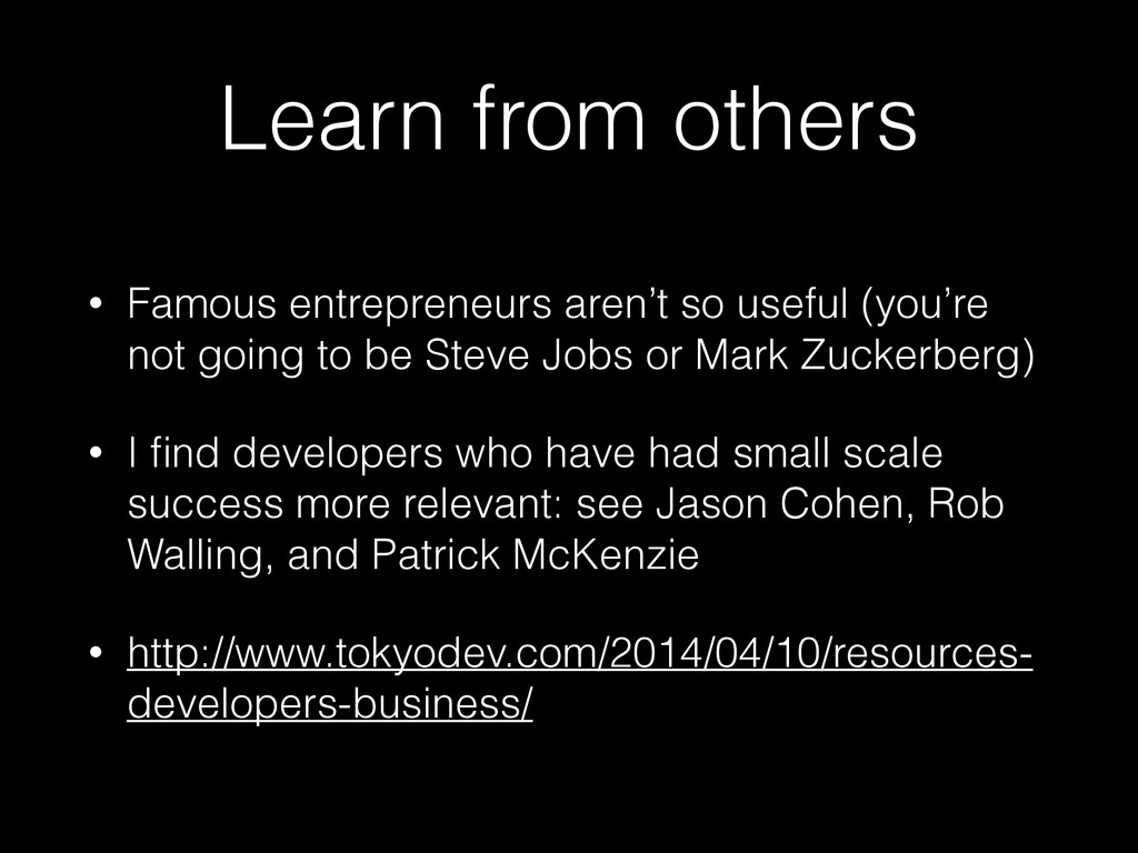 Learn from others • Famous entrepreneurs aren't...