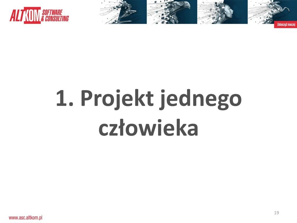 19 1. Projekt jednego człowieka