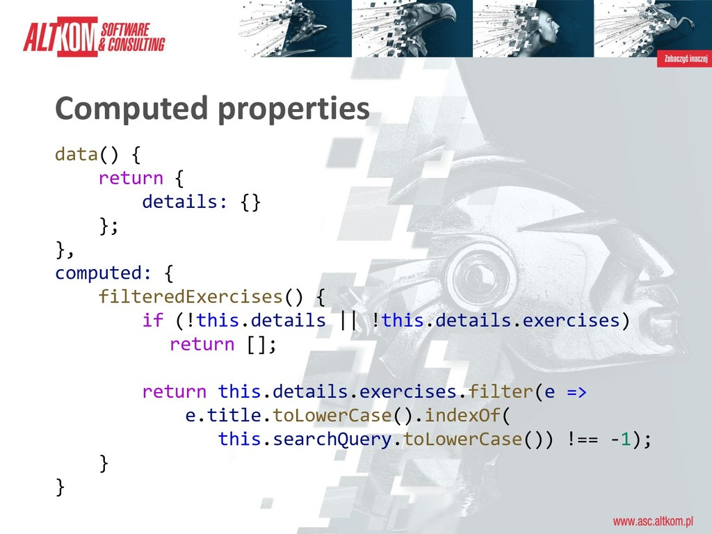 Computed properties data() { return { details: ...