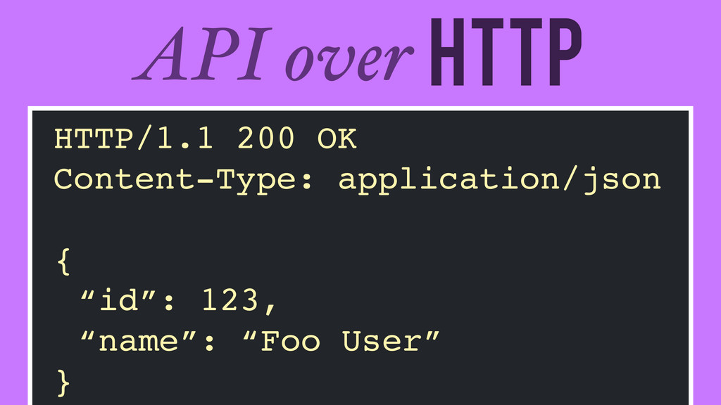 HTTP API over HTTP/1.1 200 OK! Content-Type: ap...