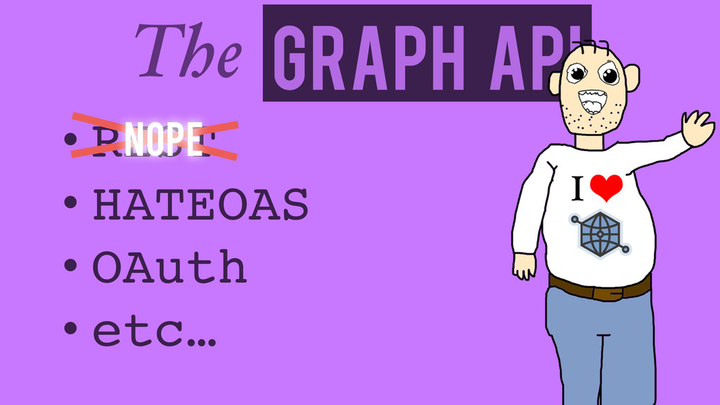 Graph API The • REST! • HATEOAS! • OAuth! • etc...