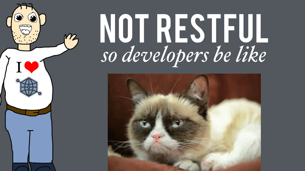 Not RESTful so developers be like