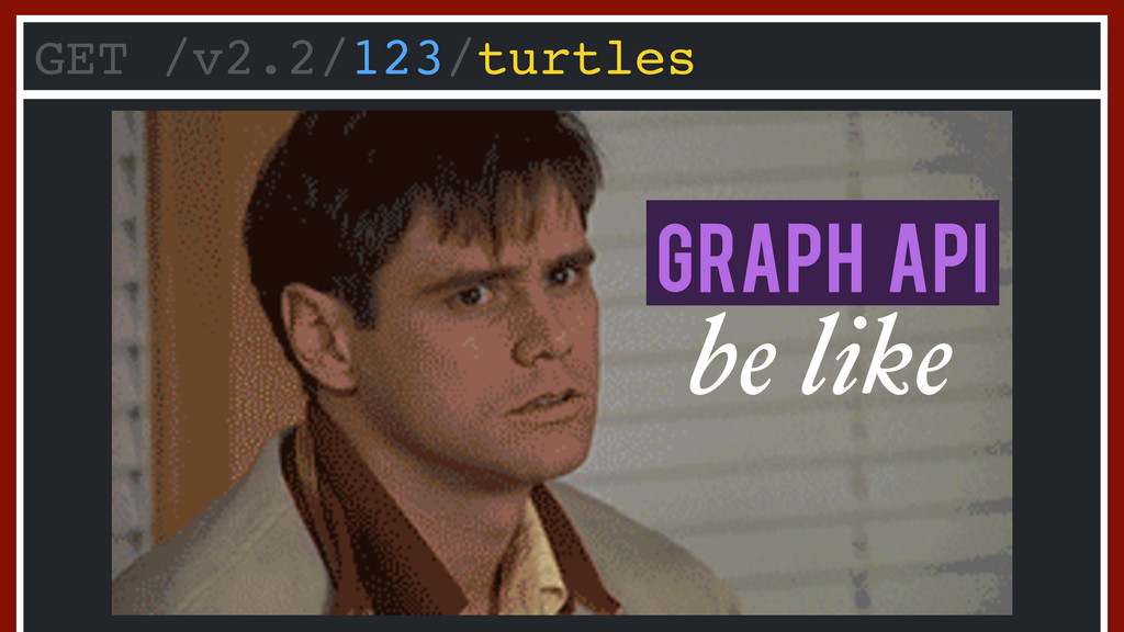 GET /v2.2/123/turtles be like Graph API