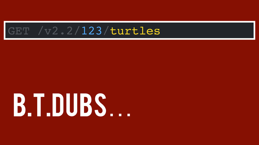 B.T.Dubs… GET /v2.2/123/turtles