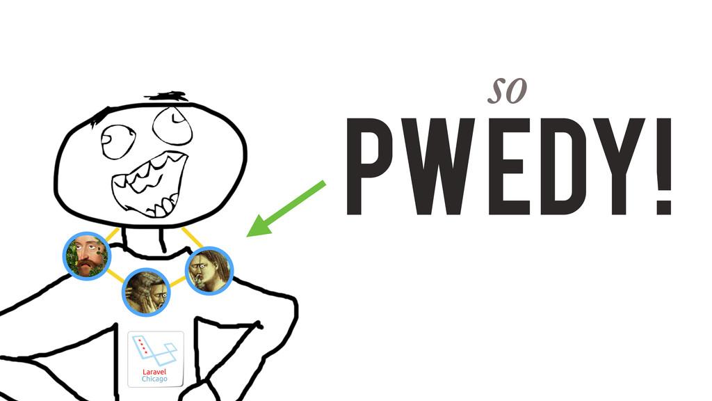 Pwedy! so