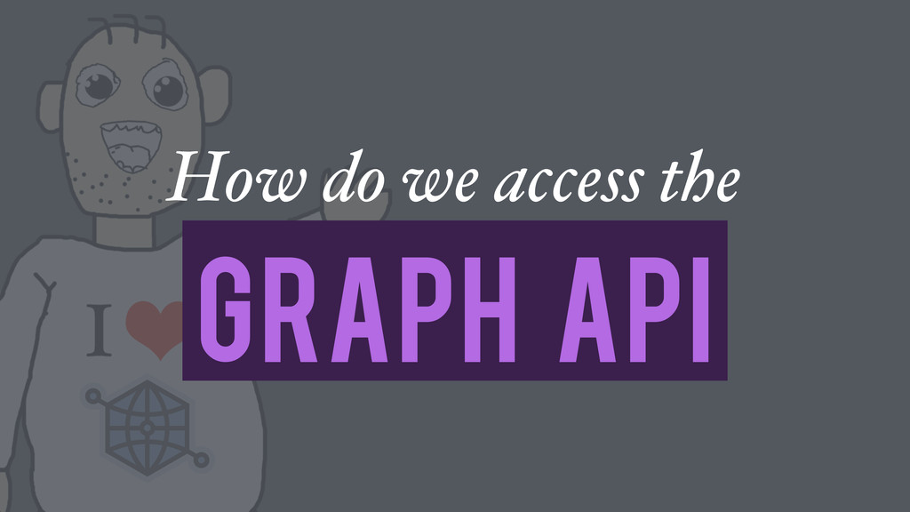 How do we access the Graph API