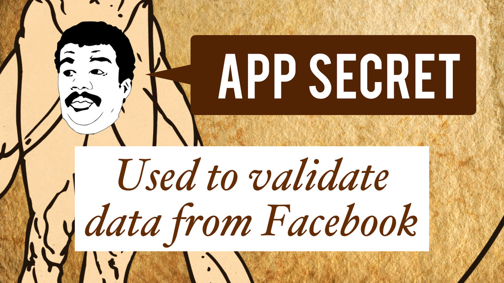 App Secret Used to validate data from Facebook