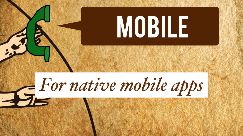 Mobile For native mobile apps
