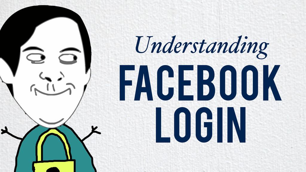 Understanding Facebook Login