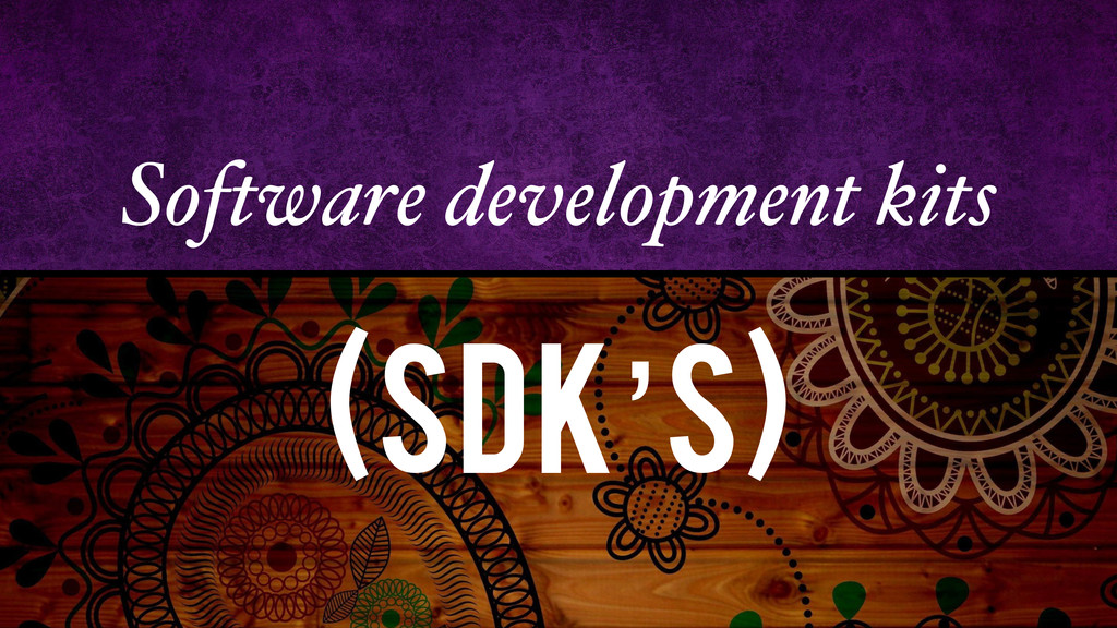 Software development kits (SDK's)