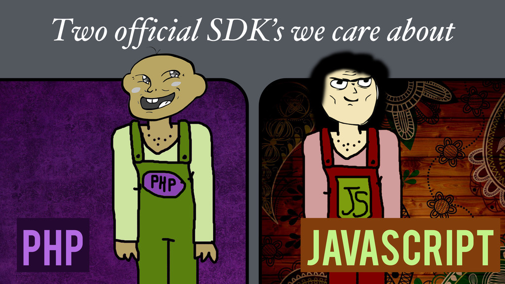 Two official SDK's we care about php Javascript