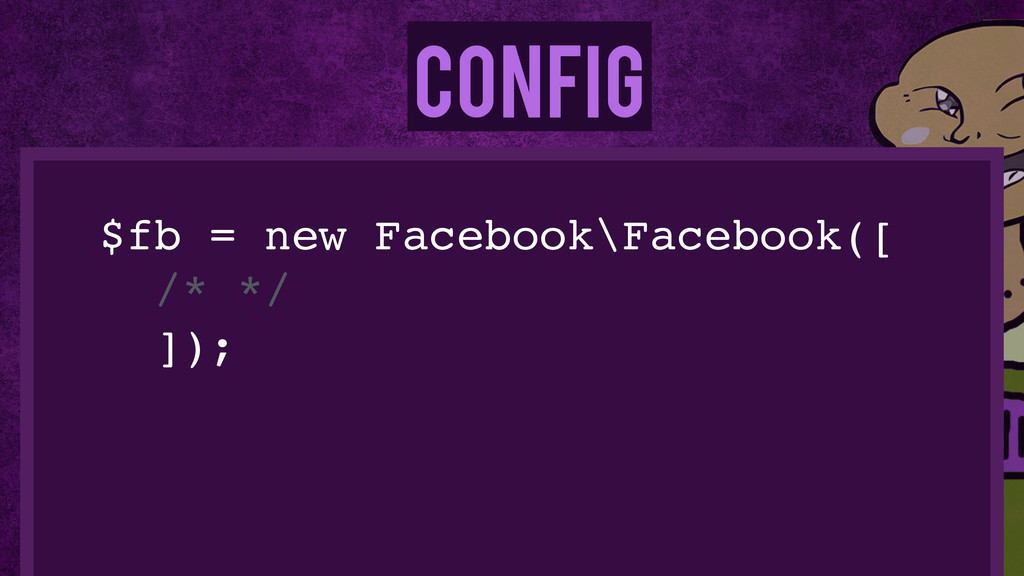 Config $fb = new Facebook\Facebook([! /* */! ]);