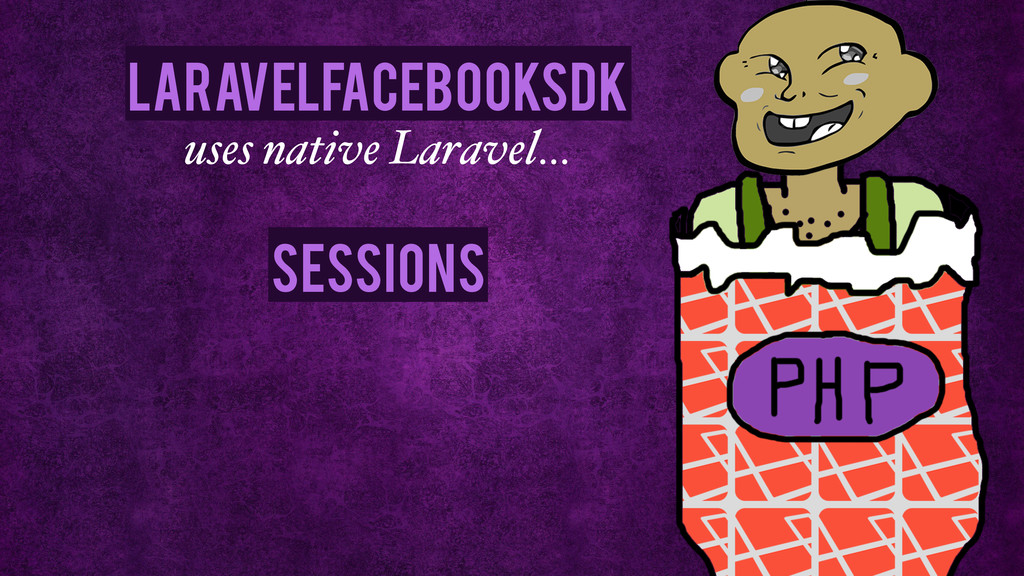 Sessions uses native Laravel… LaravelFacebookSdk