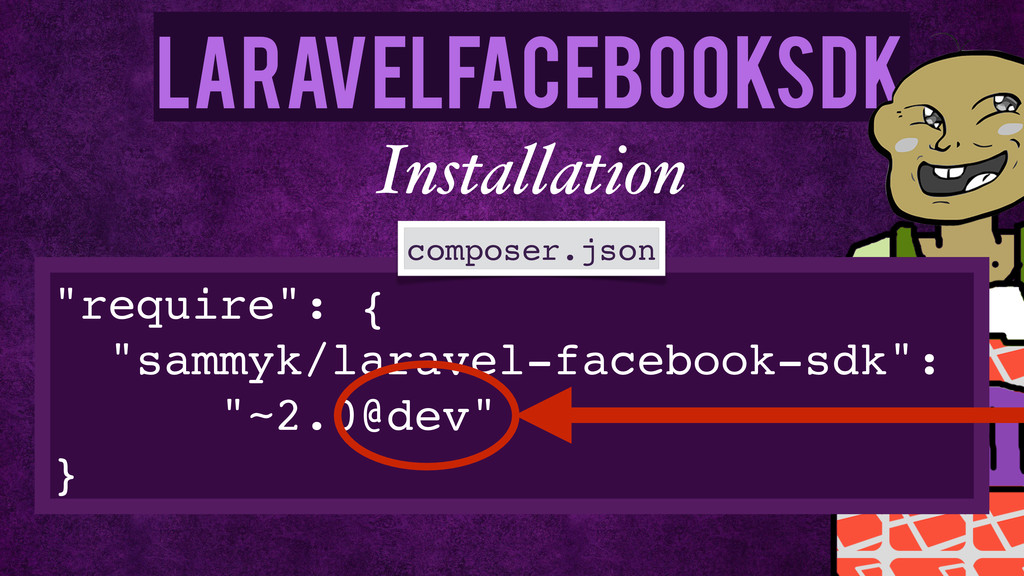 "LaravelFacebookSdk ""require"": {! ""sammyk/larave..."