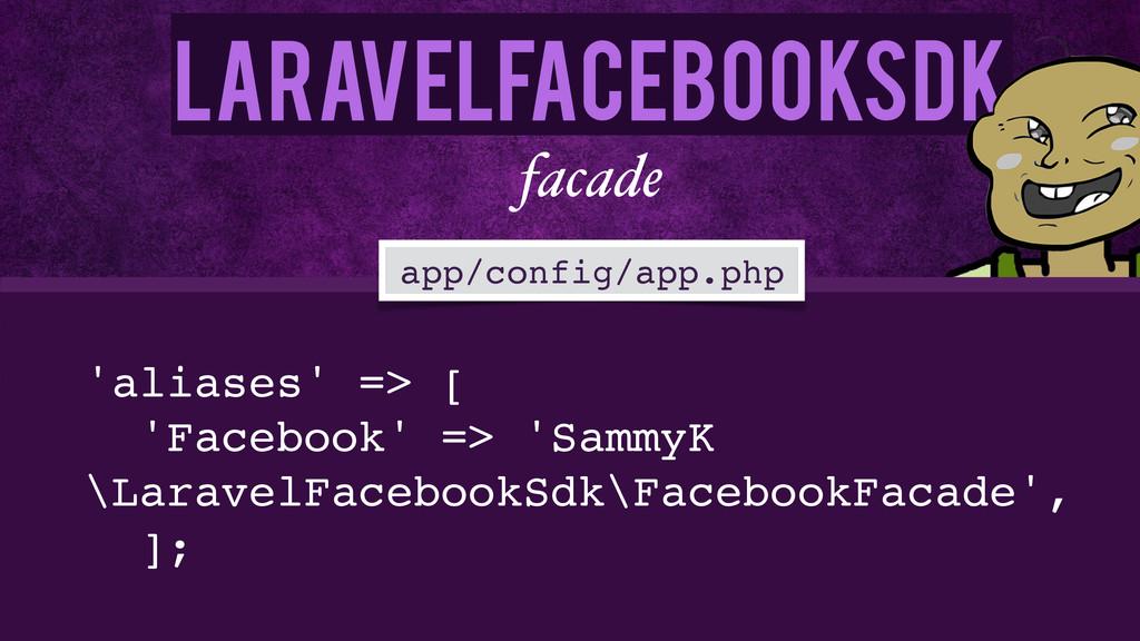 LaravelFacebookSdk facade 'aliases' => [! 'Face...