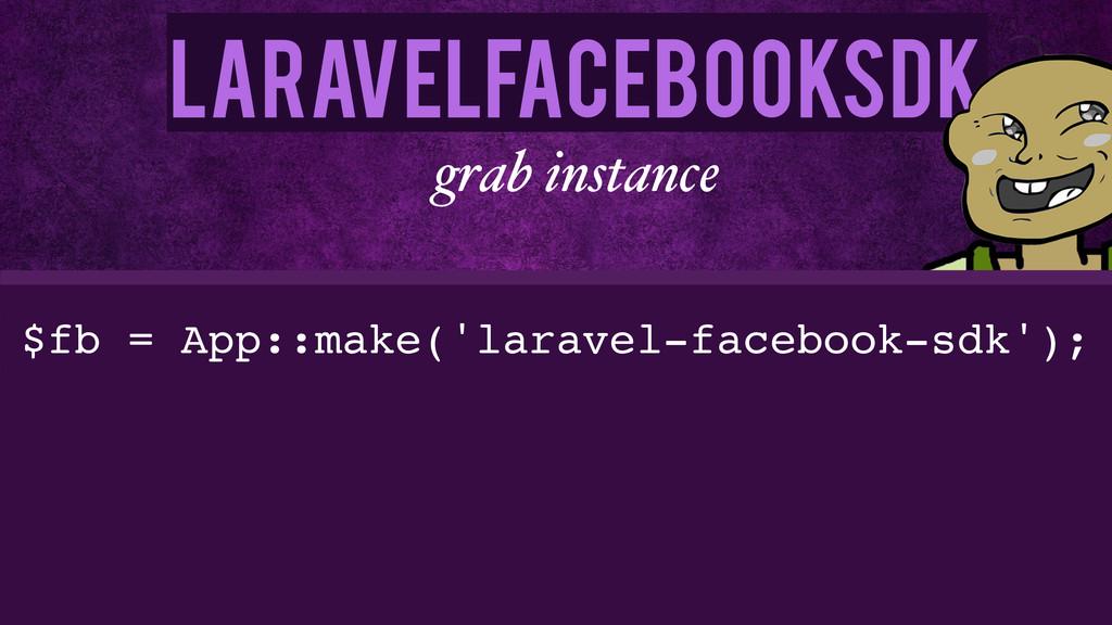 LaravelFacebookSdk grab instance $fb = App::mak...