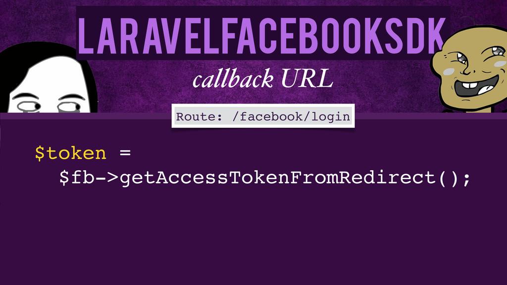 LaravelFacebookSdk callback URL Route: /faceboo...