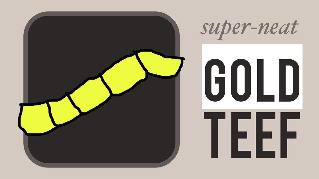 Teef Gold super-neat