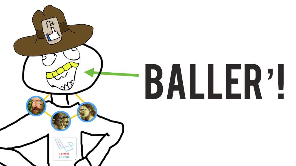 Baller'!