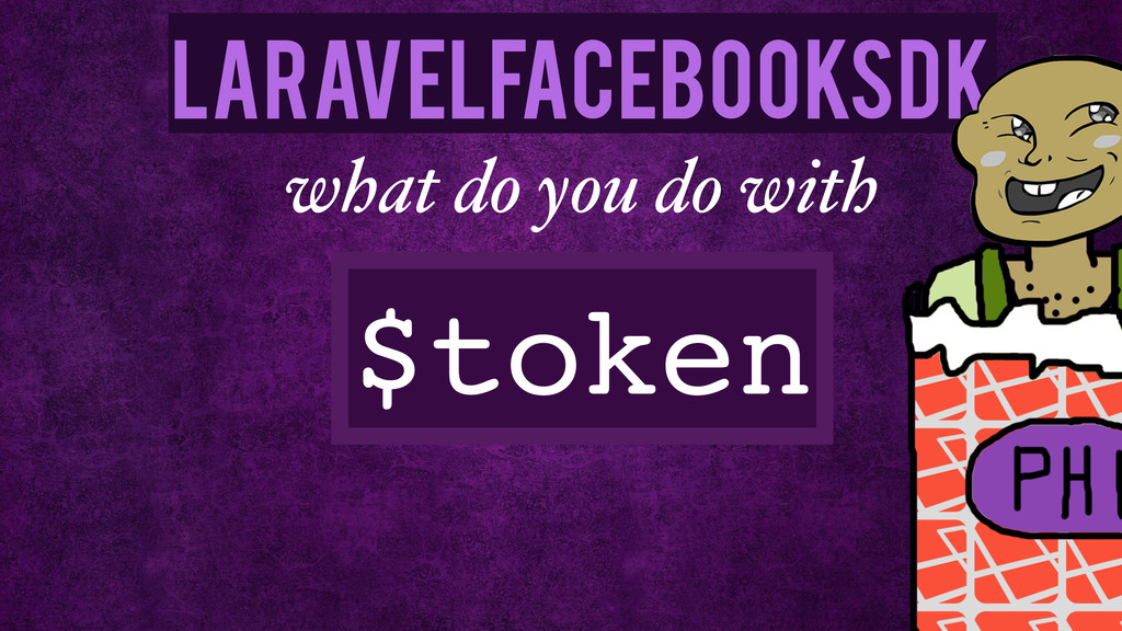 LaravelFacebookSdk $token what do you do with