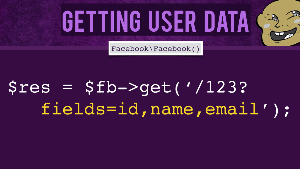Getting User Data $res = $fb->get('/123?! field...