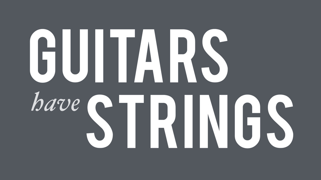 Guitars haveStrings