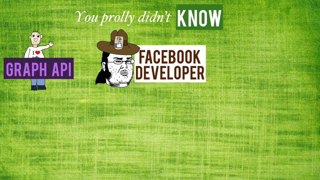 Know You prolly didn't Graph API Facebook Devel...