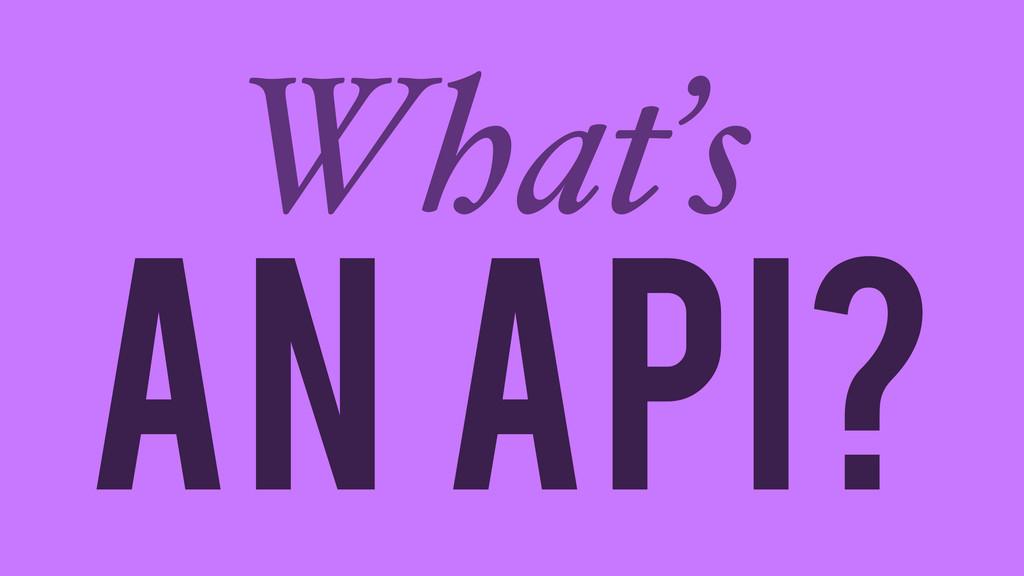 AN API? What's
