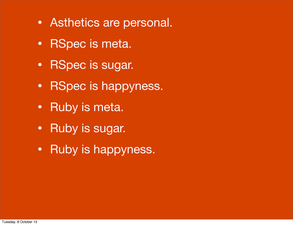 • Asthetics are personal. • RSpec is meta. • RS...