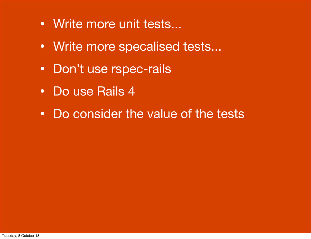 • Write more unit tests... • Write more specali...