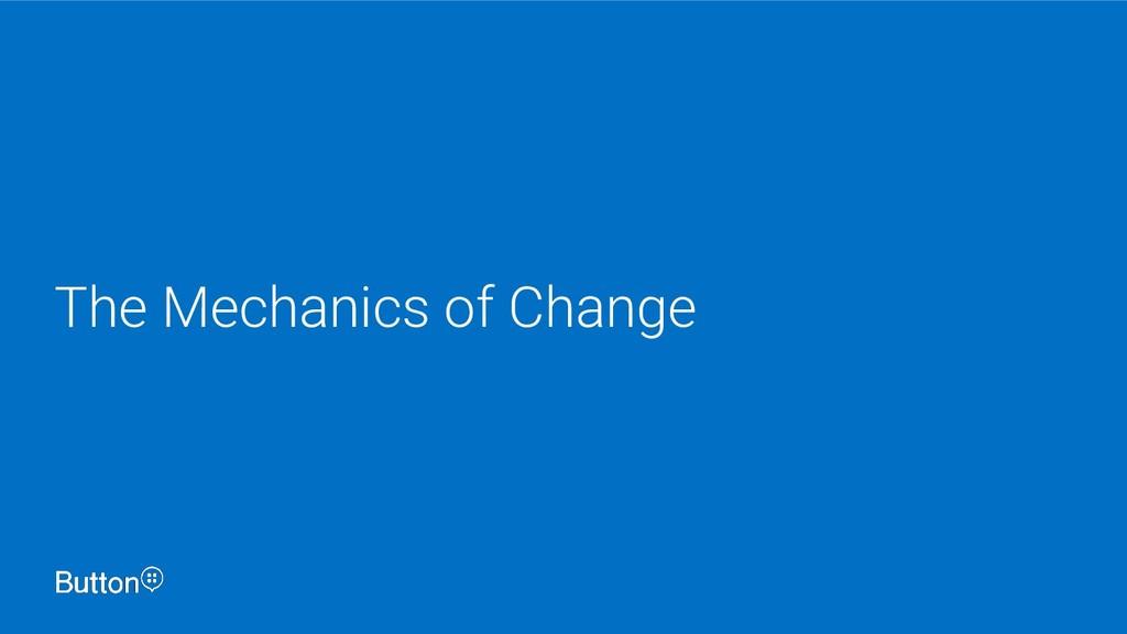 The Mechanics of Change