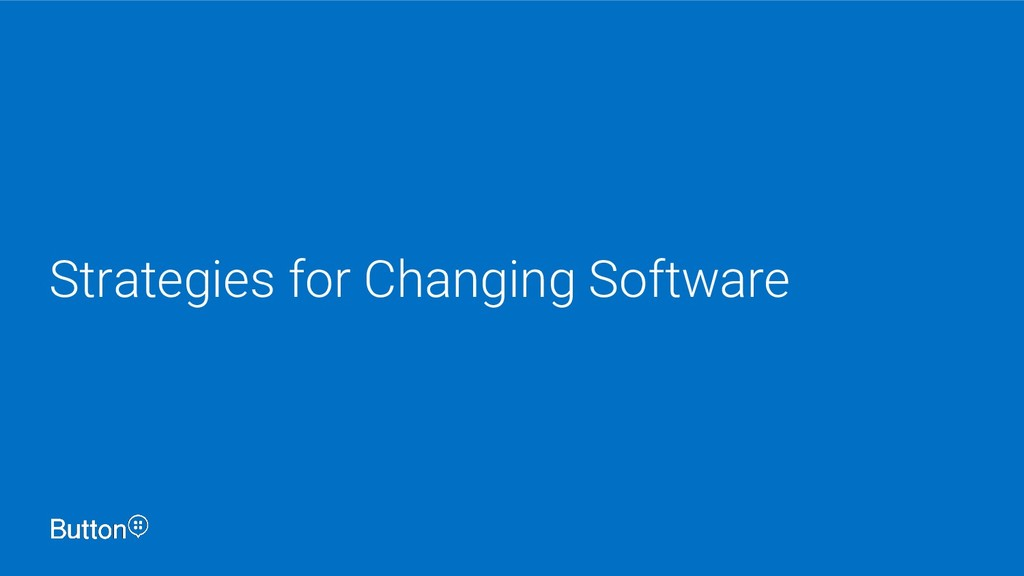 Strategies for Changing Software