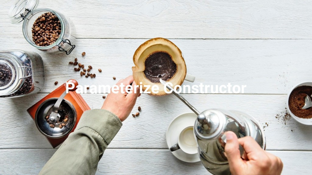 Parameterize Constructor