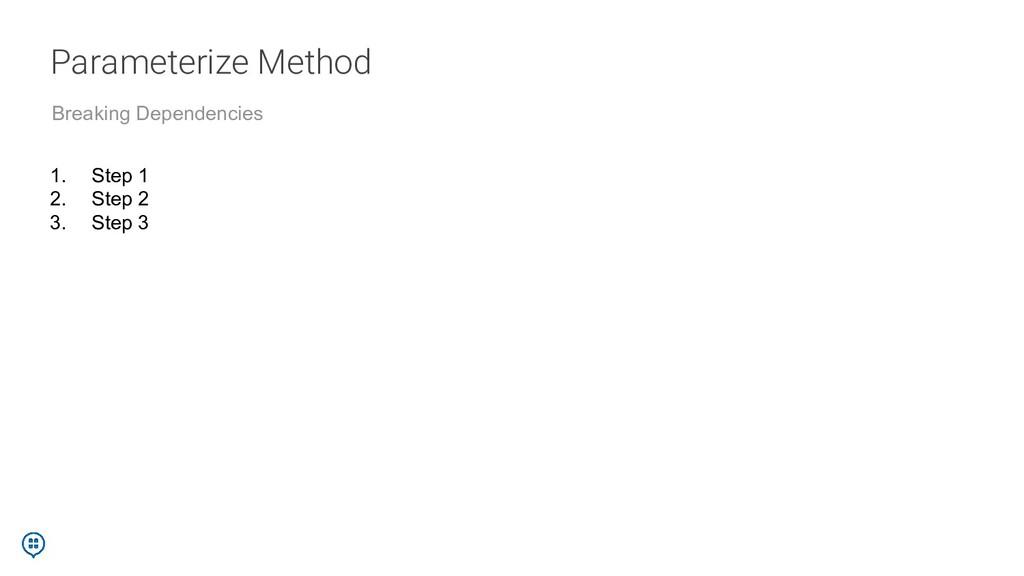 Parameterize Method Breaking Dependencies 1. St...