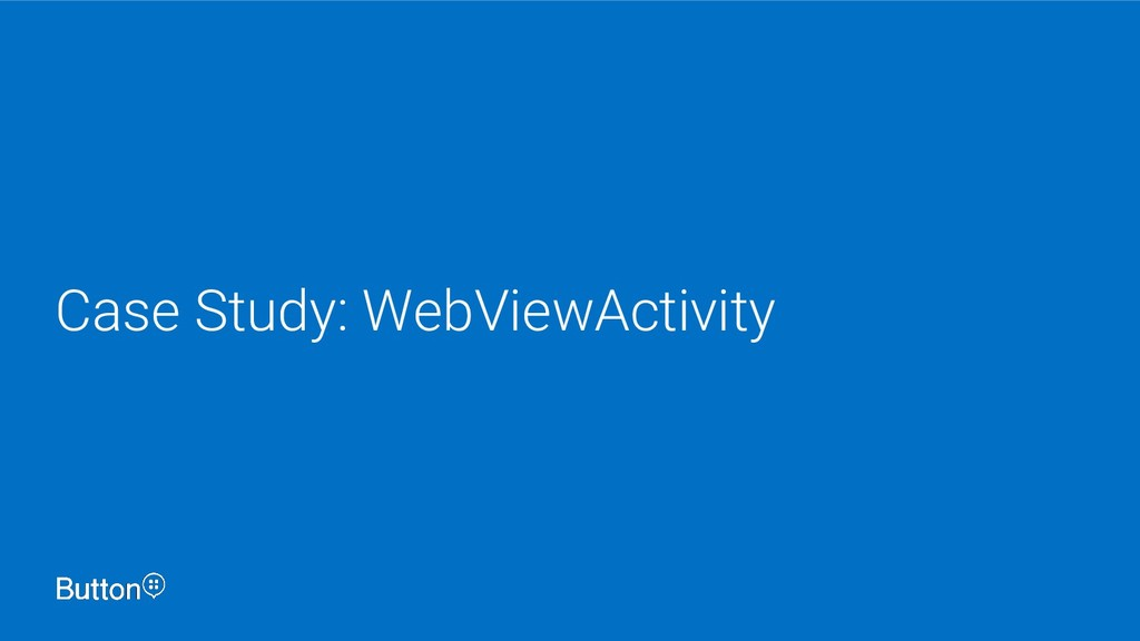 Case Study: WebViewActivity